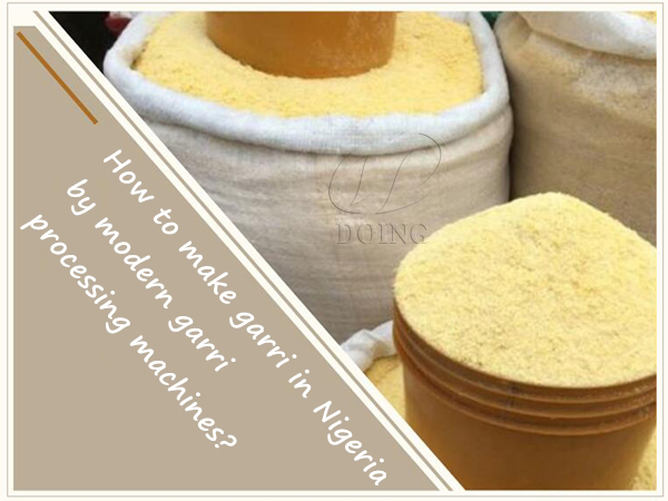 How to make garri in Nigeria by modern garri processing machines?